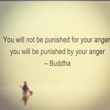 You will be punished BY your anger. Let it go.