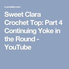 Sweet Clara Crochet Top: Part 4 Continuing Yoke in the Round - YouTube