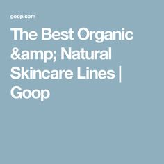 The Best Organic & Natural Skincare Lines | Goop