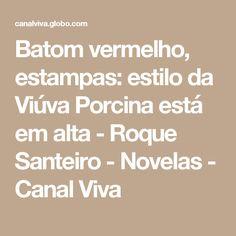 Batom vermelho, estampas: estilo da Viúva Porcina está em alta - Roque Santeiro - Novelas - Canal Viva