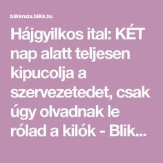 Hájgyilkos ital: KÉT nap alatt teljesen kipucolja a szervezetedet, csak úgy olvadnak le rólad a kilók - Blikk Rúzs Lose Weight, Weight Loss, Healthy Drinks, Good To Know, Health And Beauty, Anti Aging, Detox, Healthy Lifestyle, Health Care