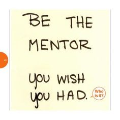 Be the mentor you wish you had. I think being a mentor is one of the most humbling and fulfilling experiences a person could have. To see where you have come and to help someone else to be where they want to be. Great Quotes, Quotes To Live By, Me Quotes, Motivational Quotes, Inspirational Quotes, Work Quotes, Child Quotes, People Quotes, Qoutes