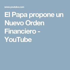 El Papa propone un Nuevo Orden Financiero - YouTube