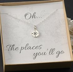A beautiful compass charm necklace displayed perfectly on a gift card that reads Oh…The places youll go. Perfect for graduation gift, new job, travel... Your choice of Silver or Gold The standard chain is an 18 flat cable chain in a 1.9mm width. 16 and 20 are also available. The gold chain comes in a 1.5mm width. To add a birthstone to this item, please see my birthstone listings: https://www.etsy.com/shop/DivineJewelrybyMary?section_id=15353062&ref=shopsection_leftnav_6 By purchasing thi...