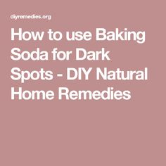 How to use Baking Soda for Dark Spots - DIY Natural Home Remedies