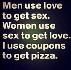 sex, love and pizza .Sounds like a reality check.