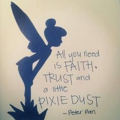 All you need is faith, trust and a little pixie dust - Peter Pan. I wish I had a little pixie dust for a certain someone who could really use it! Quote idea for pixie dust ornament Great Quotes, Quotes To Live By, Inspirational Quotes, Quotes Quotes, Motivational Quotes, Oasis Quotes, Tattoo Quotes, Night Quotes, Super Quotes