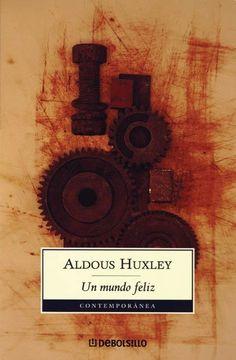 Un #mundofeliz. La sociedad del #futuro en clave #consumo. Cuando la economía reina sobre la vida humana. Un libro imprescindible, de Aldous #Huxley