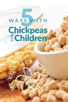 5 Ways With Chickpeas for Children | My Kids Lick The Bowl | 2016