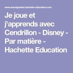 Je joue et j'apprends avec Cendrillon - Disney - Par matière - Hachette Education
