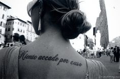 """Italian - """"Niente accade per caso"""" - Nothing happens by chance"""
