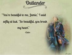 "Outlander Love/Jamie. ""So beautiful. Inside and out."""