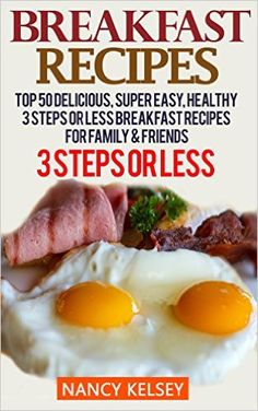 Breakfast Recipes: Top 50 Delicious, Super Easy, Healthy 3 Steps Or Less Breakfast Recipes For Family & Friends (Easy Breakfast Recipes, Breakfast Recipes, 3 Step Recipes, Breakfast Recipes Easy) - Kindle edition by Nancy Kelsey. Cookbooks, Food & Wine Kindle eBooks @ Amazon.com.