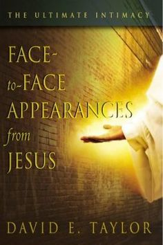 """The Ultimate Intimacy Face to Face Appearances from Jesus by David E. Taylor  You will learn how to: *Deepen your intimacy with Christ. *Meet Christ face to face in person. *Experience multiple appearances from Him on lifetime basis. *Become more prosperous in every way! *Fulfill your calling and destiny.  Today you can go beyond """"feeling His presence"""" to """"seeing Him face to face."""""""
