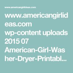 www.americangirlideas.com wp-content uploads 2015 07 American-Girl-Washer-Dryer-Printables.pdf