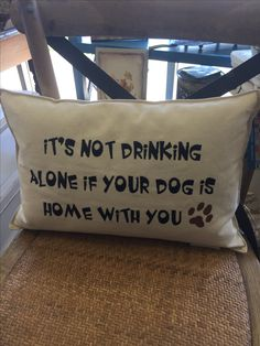 It's or drinking at home if your dog is with you