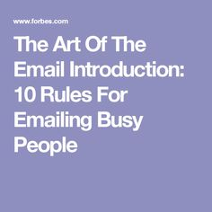 The Art Of The Email Introduction: 10 Rules For Emailing Busy People