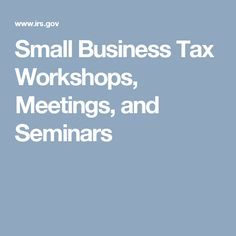 Small Business Tax Workshops, Meetings, and Seminars