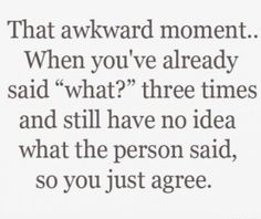 I do this all the time.  Chances are, if I asked you to repeat something once and then just nod the second time, I've done this.