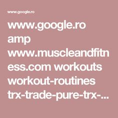 www.google.ro amp www.muscleandfitness.com workouts workout-routines trx-trade-pure-trx-workout amp