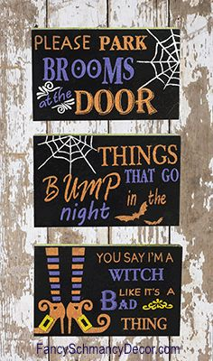 "Halloween Block Sign Signs are sold separately and made of wood. ""PLEASE PARK BROOMS AT DOOR"", THINGS THAT GO BUMP in the night"", or ""You Say a WITCH Like it is a BAD THING"" Dimensions: 9½""W x 5¾""H x"
