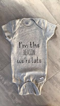 I'm the reason we're late onesie by WildSunflowerDesign on Etsy https://www.etsy.com/listing/539112304/im-the-reason-were-late-onesie