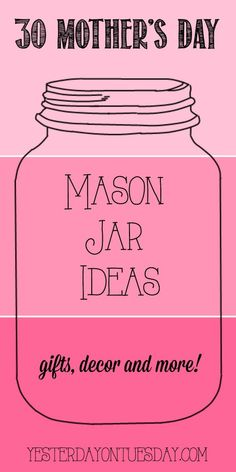 30 Mason Jar Ideas for Mother's Day including crafts, gifts, decor and more for Mom and Grandma.
