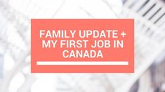 Family Update + My First Job in Canada