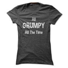 All Grumpy All The Time T-Shirts, Hoodies, Sweatshirts, Tee Shirts (19$ ==> Shopping Now!)