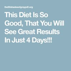 This Diet Is So Good, That You Will See Great Results In Just 4 Days!!!