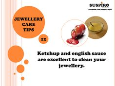 #Suspiro #Jewellery #Care #Tips #Ketchup and english sauce are excellent to #clean your #jewellery.