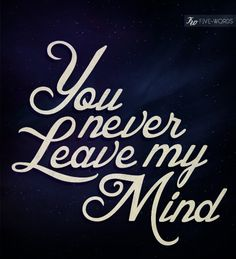 you never leave my mind via five words
