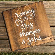 Running on Dry Shampoo and Jesus Healthy Shampoo, Dark Walnut Stain, Precious Children, Home Decor Signs, Bathroom Signs, Dry Shampoo, Sign I, Unique Colors, Sign Design