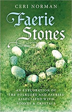 Faerie Stones: An Exploration of the Folklore and Faeries Associated with Stones & Crystals: Ceri Norman: 9781785357190: Amazon.com: Books