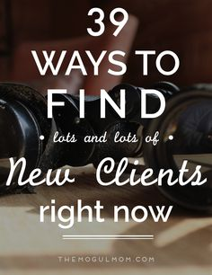 39 Proven Ways To Get New Clients, Fast no matter what industry you're in or how much you hate promoting yourself.