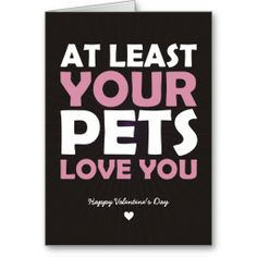 At Least Your Pets Love You #valentinesday #valentinecards #funnycards