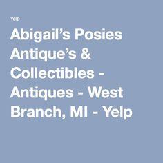 Abigail's Posies Antique's & Collectibles - Antiques - West Branch, MI - Yelp