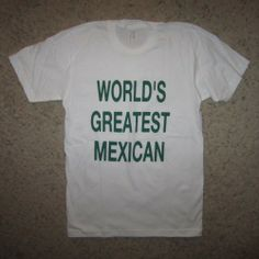 Men's World's Greatest Mexican T-Shirt Funny - Cinco De Mayo - Spanish - Novelty - Tee  #betterthanreallifetees Better Than Real Life Tees