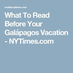 What To Read Before Your Galápagos Vacation - NYTimes.com
