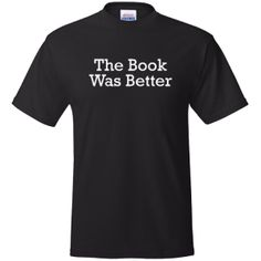 The Book Was Better. funny adult geek t-shirt. $14.99