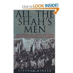 """""""All the Shah's Men: An American Coup and the Roots of Middle East Terror"""" - American journalist Stephen Kinzer's deeply insightful study of the roots of Iran's 1979 Islamic Revolution in the 1953 Iranian coup d'état backed by the CIA and the UK's MI6."""