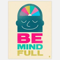 Be Mind Full Print 18x24  by Christopher David Ryan