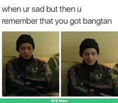True if it wasn't for Bangtan I wouldn't know what to do