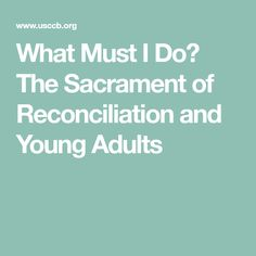 What Must I Do? The Sacrament of Reconciliation and Young Adults