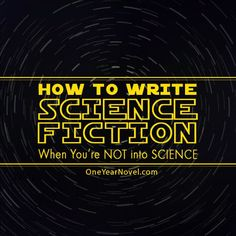 How to Write Science Fiction When You're Not into Science - Meriah Bradley || Creative Writing