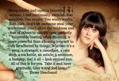 Wow! I agree with every word... and a very good reminder to embrace vulnerability.: Girl, Quotes, Embrace Vulnerability, Thought, Zooey Deschanel, Word, Inspire, Belle Quote