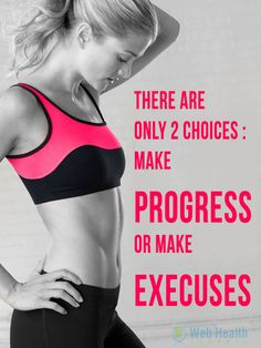 There are only 2 choices make progress or make execuses. STOP with the excuses!!