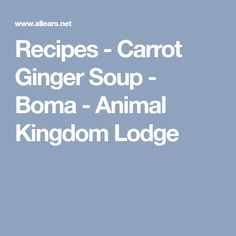 Recipes - Carrot Ginger Soup - Boma - Animal Kingdom Lodge