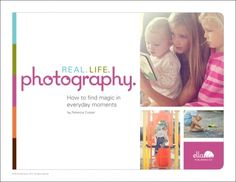 Real.Life. Photography eBook authored by @Rebecca {simple as that}70 pages of photo fabulousness