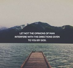 That's what I'm doing. Even my own opinion doesn't matter. He calls, He equips. The glory is His.